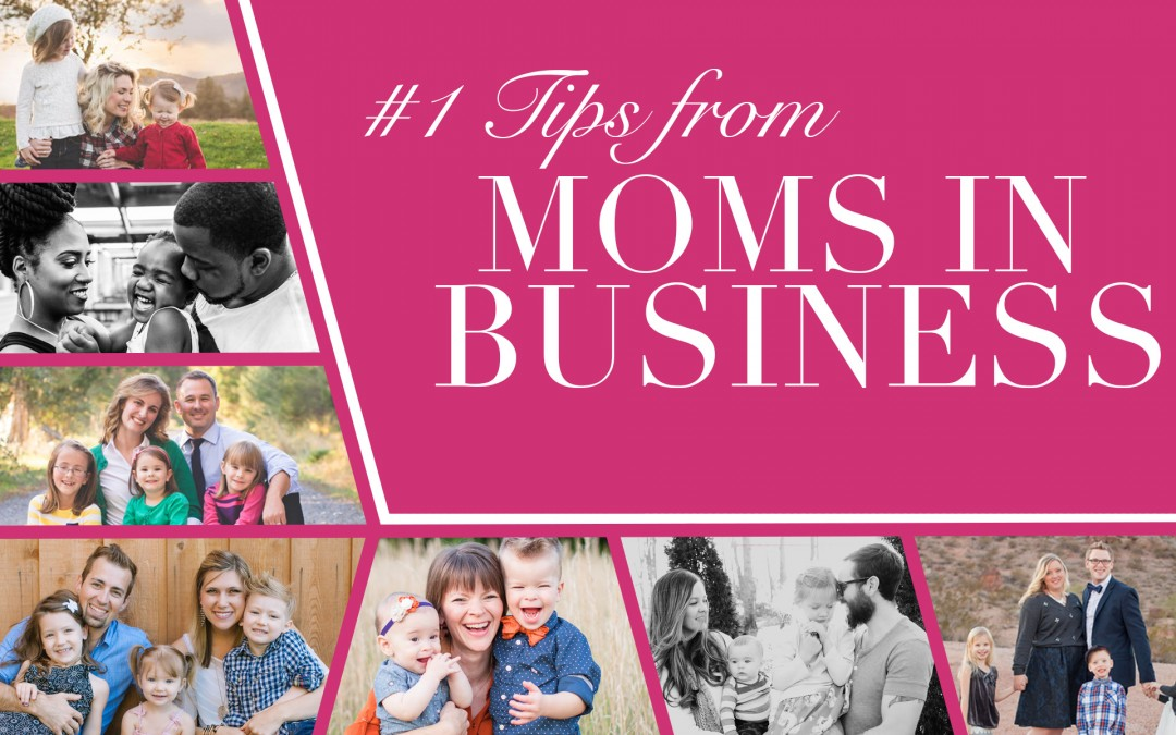 #1 Tips From Moms In Business